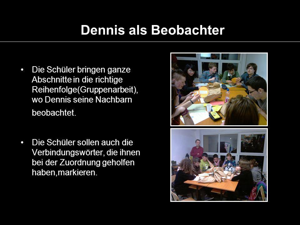 Dennis als Beobachter Die Schüler bringen ganze Abschnitte in die richtige Reihenfolge(Gruppenarbeit), wo Dennis seine Nachbarn beobachtet. Die Schüle
