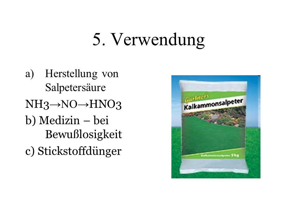 5. Verwendung a)Herstellung von Salpetersäure NH3 NO HNO3 b) Medizin – bei Bewußlosigkeit c) Stickstoffdünger