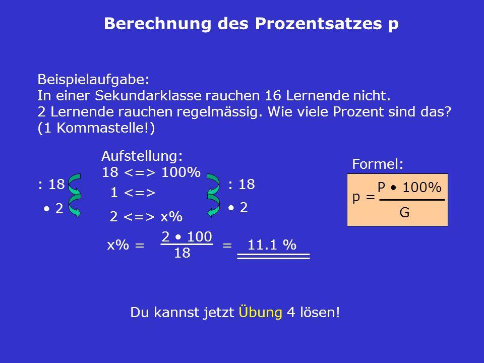 Berechnung des Prozentsatzes p Du kannst jetzt Übung 4 lösen! Beispielaufgabe: In einer Sekundarklasse rauchen 16 Lernende nicht. 2 Lernende rauchen r