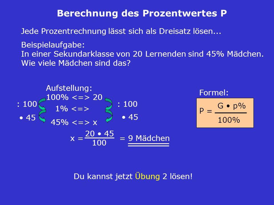 Berechnung des Prozentwertes P Jede Prozentrechnung lässt sich als Dreisatz lösen... Du kannst jetzt Übung 2 lösen! Beispielaufgabe: In einer Sekundar