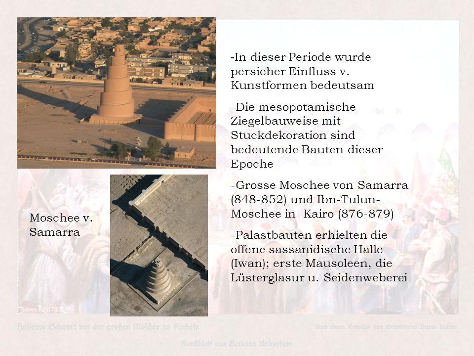 - In dieser Periode wurde persicher Einfluss v. Kunstformen bedeutsam -Die mesopotamische Ziegelbauweise mit Stuckdekoration sind bedeutende Bauten di