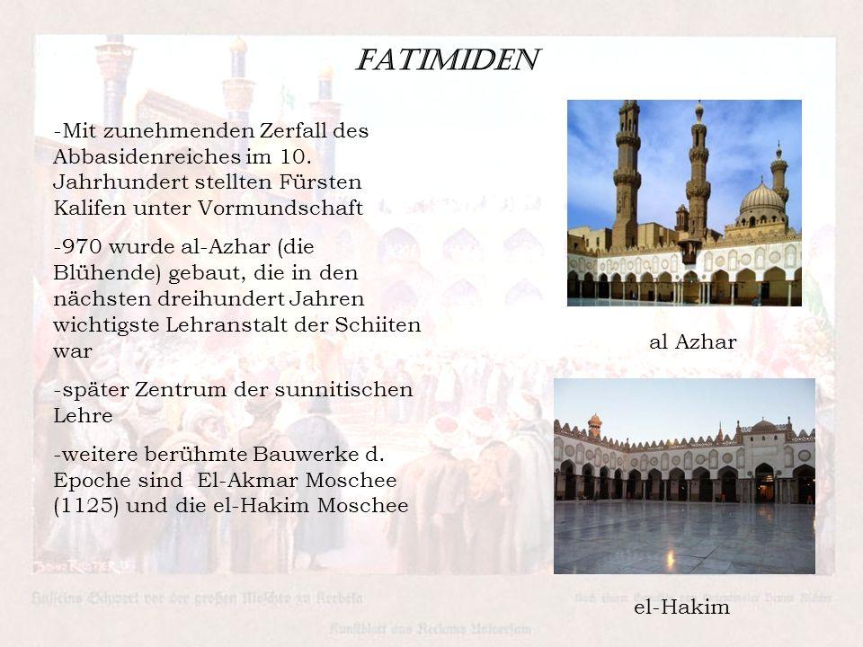 Fatimiden -Mit zunehmenden Zerfall des Abbasidenreiches im 10. Jahrhundert stellten Fürsten Kalifen unter Vormundschaft -970 wurde al-Azhar (die Blühe