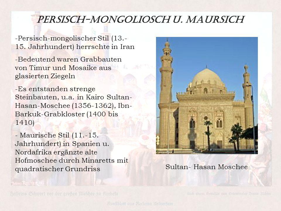 Persisch-Mongoliosch u. Maursich -Persisch-mongolischer Stil (13.- 15. Jahrhundert) herrschte in Iran -Bedeutend waren Grabbauten von Timur und Mosaik