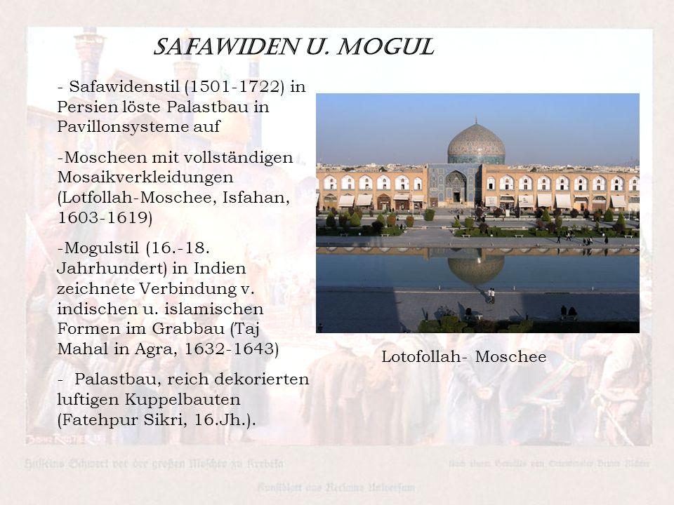 Safawiden u. Mogul - Safawidenstil (1501-1722) in Persien löste Palastbau in Pavillonsysteme auf -Moscheen mit vollständigen Mosaikverkleidungen (Lotf