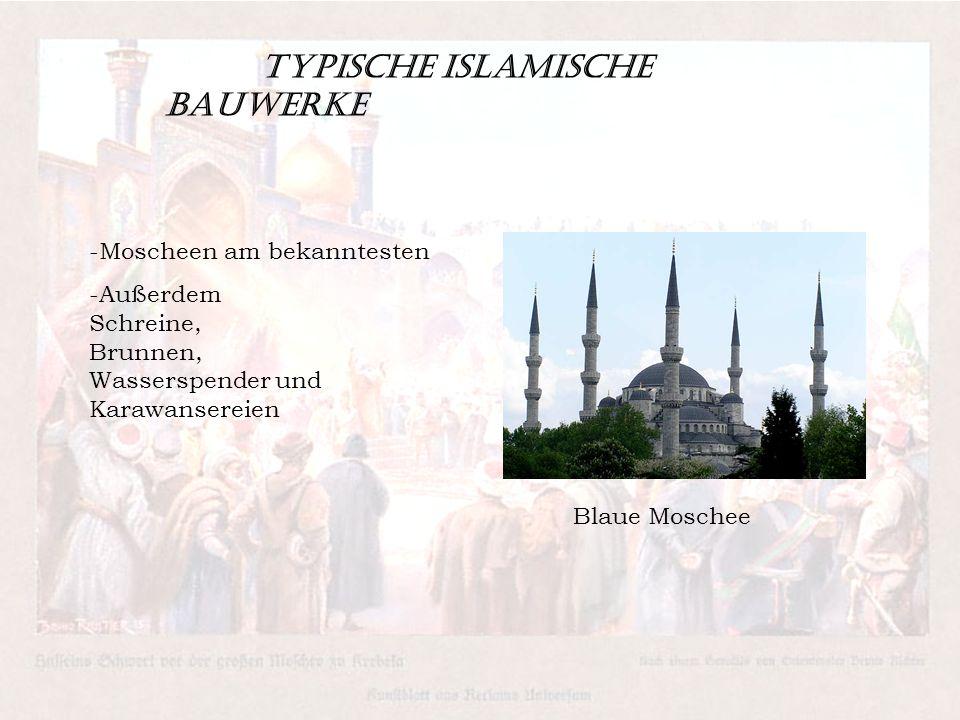 Typische islamische Bauwerke -Moscheen am bekanntesten -Außerdem Schreine, Brunnen, Wasserspender und Karawansereien Blaue Moschee