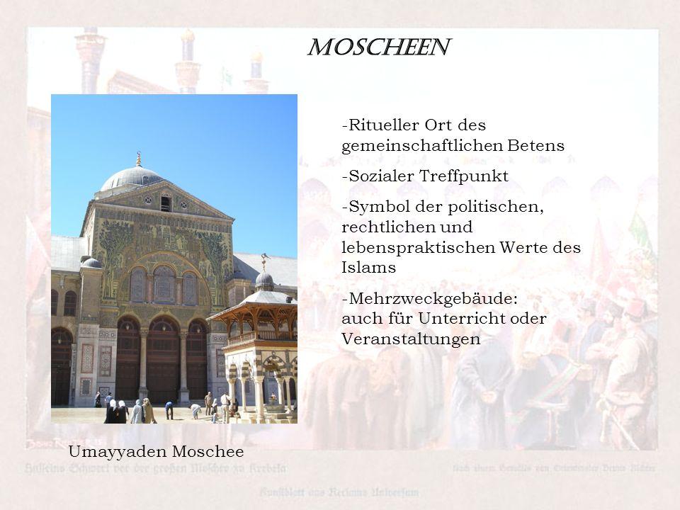 Moscheen -Ritueller Ort des gemeinschaftlichen Betens -Sozialer Treffpunkt -Symbol der politischen, rechtlichen und lebenspraktischen Werte des Islams