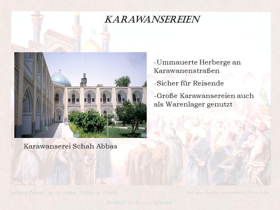 Karawansereien -Ummauerte Herberge an Karawanenstraßen -Sicher für Reisende -Große Karawansereien auch als Warenlager genutzt Karawanserei Schah Abbas