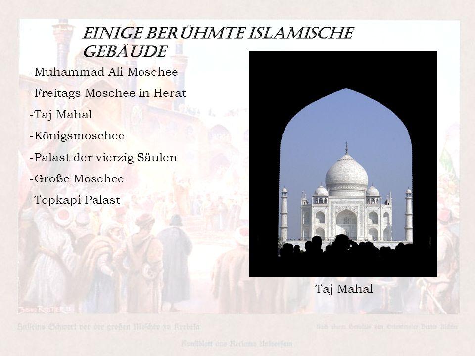 Einige Berühmte islamische Gebäude -Muhammad Ali Moschee -Freitags Moschee in Herat -Taj Mahal -Königsmoschee -Palast der vierzig Säulen -Große Mosche