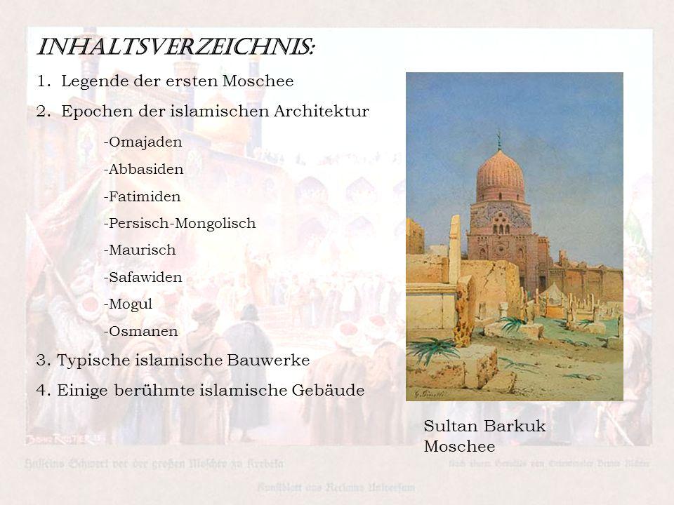 Inhaltsverzeichnis: 1.Legende der ersten Moschee 2.Epochen der islamischen Architektur -Omajaden -Abbasiden -Fatimiden -Persisch-Mongolisch -Maurisch -Safawiden -Mogul -Osmanen 3.