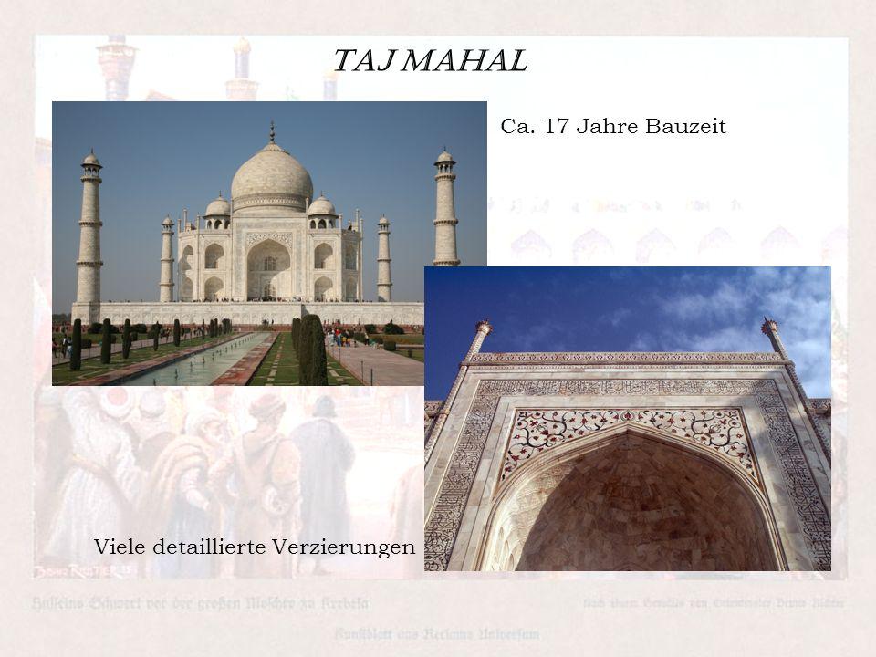 Taj Mahal Ca. 17 Jahre Bauzeit Viele detaillierte Verzierungen