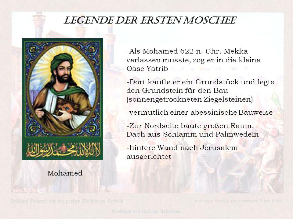 Legende der ersten Moschee -Als Mohamed 622 n. Chr. Mekka verlassen musste, zog er in die kleine Oase Yatrib -Dort kaufte er ein Grundstück und legte