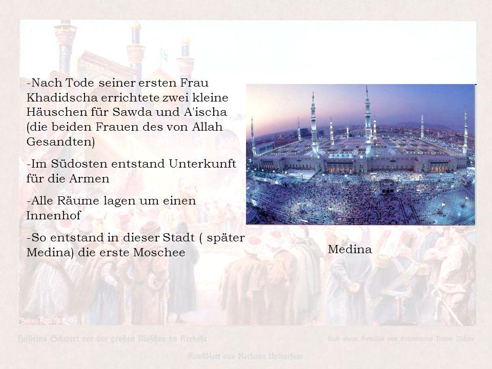 -Nach Tode seiner ersten Frau Khadidscha errichtete zwei kleine Häuschen für Sawda und A ischa (die beiden Frauen des von Allah Gesandten) -Im Südosten entstand Unterkunft für die Armen -Alle Räume lagen um einen Innenhof -So entstand in dieser Stadt ( später Medina) die erste Moschee Medina