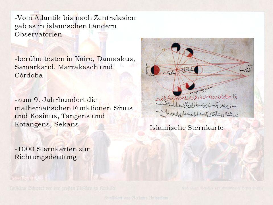 -Vom Atlantik bis nach Zentralasien gab es in islamischen Ländern Observatorien -berühmtesten in Kairo, Damaskus, Samarkand, Marrakesch und Córdoba -z