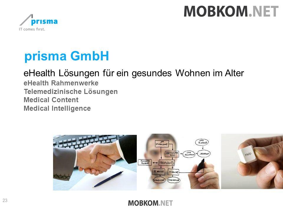 prisma GmbH eHealth Lösungen für ein gesundes Wohnen im Alter eHealth Rahmenwerke Telemedizinische Lösungen Medical Content Medical Intelligence 23