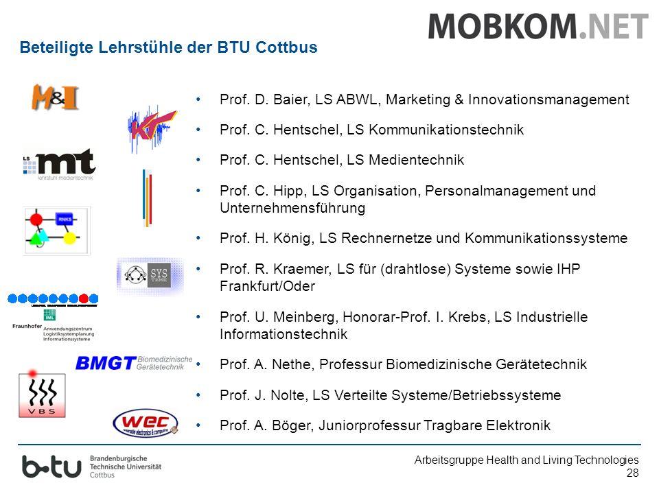 Arbeitsgruppe Health and Living Technologies 28 Prof. D. Baier, LS ABWL, Marketing & Innovationsmanagement Prof. C. Hentschel, LS Kommunikationstechni