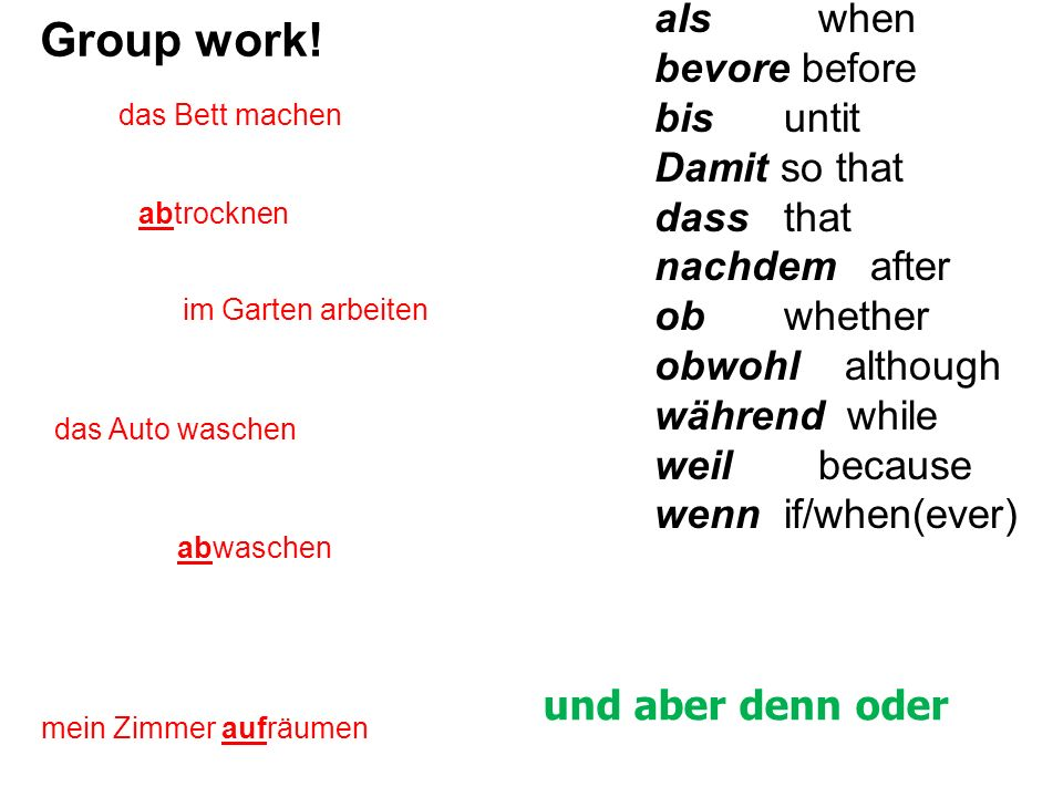 Ich liebe meineLehrerin weilmeineLehrerin liebt mich WO3 Other link words cause a major change in normal word order. The following link words send the