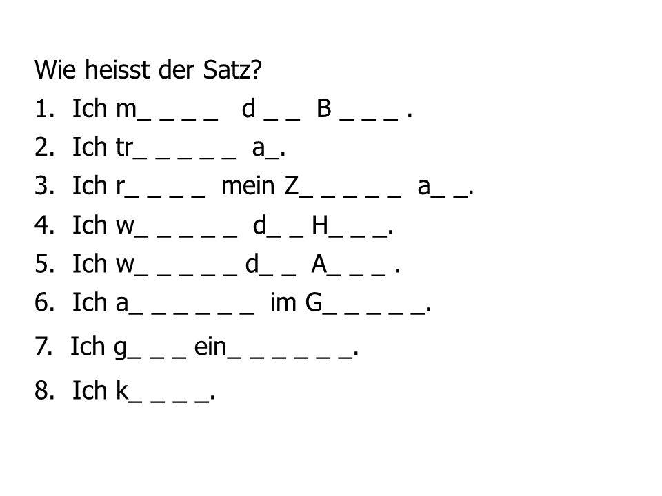 Wie heisst der Satz.1. Ich m_ _ _ _ d _ _ B _ _ _.