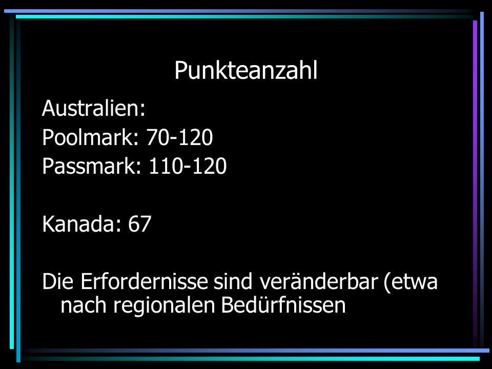 Punkteanzahl Australien: Poolmark: 70-120 Passmark: 110-120 Kanada: 67 Die Erfordernisse sind veränderbar (etwa nach regionalen Bedürfnissen