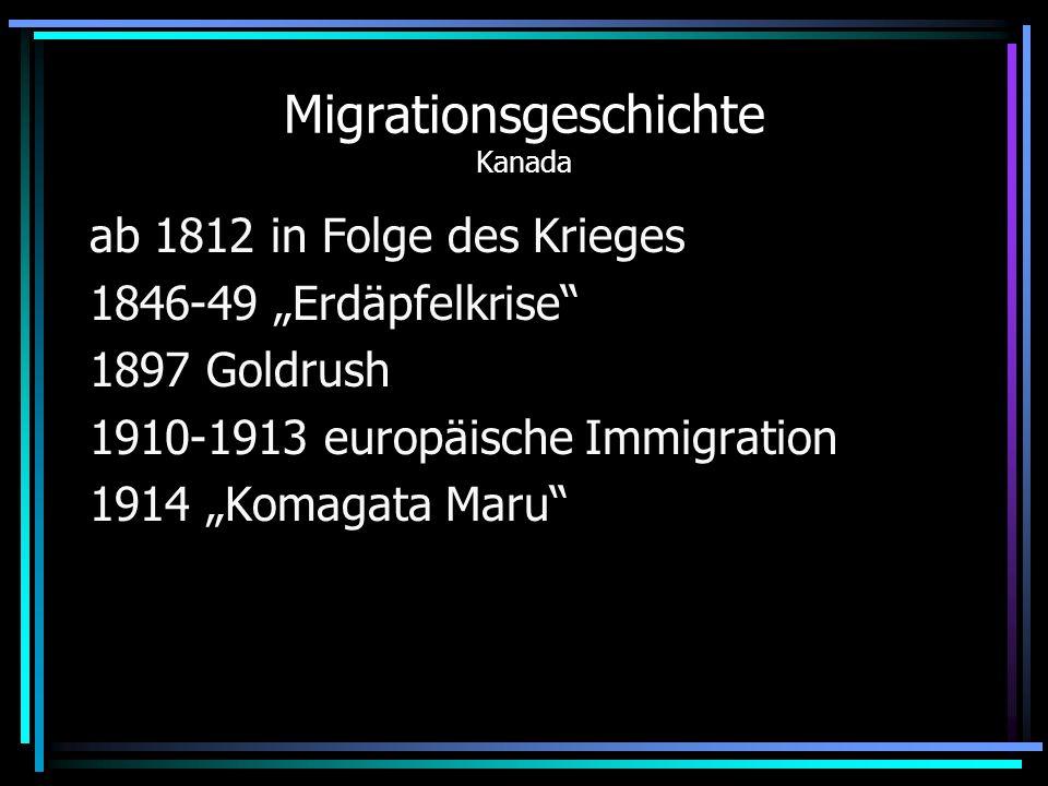 Migrationsgeschichte Kanada ab 1812 in Folge des Krieges 1846-49 Erdäpfelkrise 1897 Goldrush 1910-1913 europäische Immigration 1914 Komagata Maru