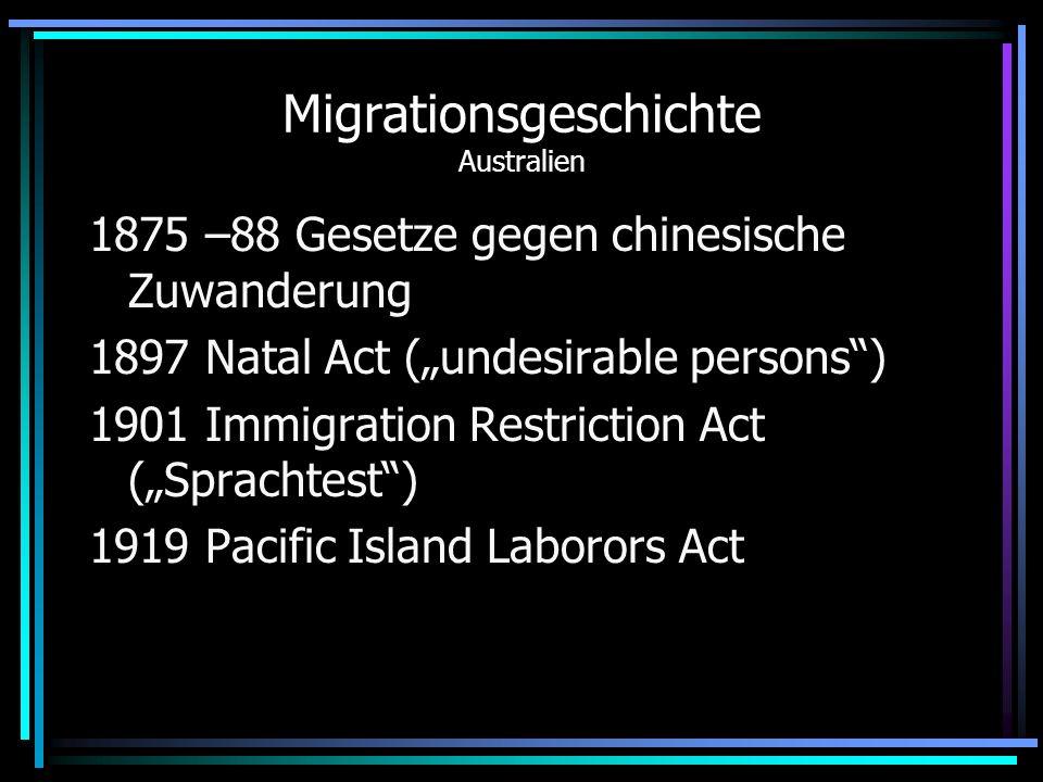 Migrationsgeschichte Australien 1875 –88 Gesetze gegen chinesische Zuwanderung 1897 Natal Act (undesirable persons) 1901 Immigration Restriction Act (