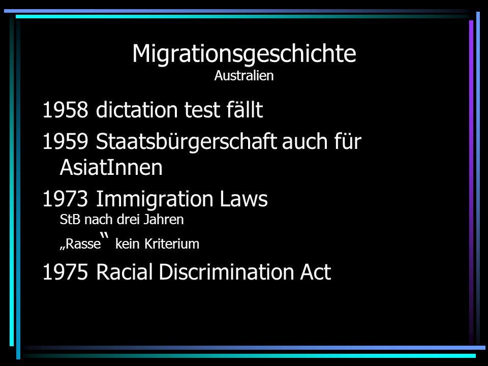 Migrationsgeschichte Australien 1958 dictation test fällt 1959 Staatsbürgerschaft auch für AsiatInnen 1973 Immigration Laws StB nach drei Jahren Rasse