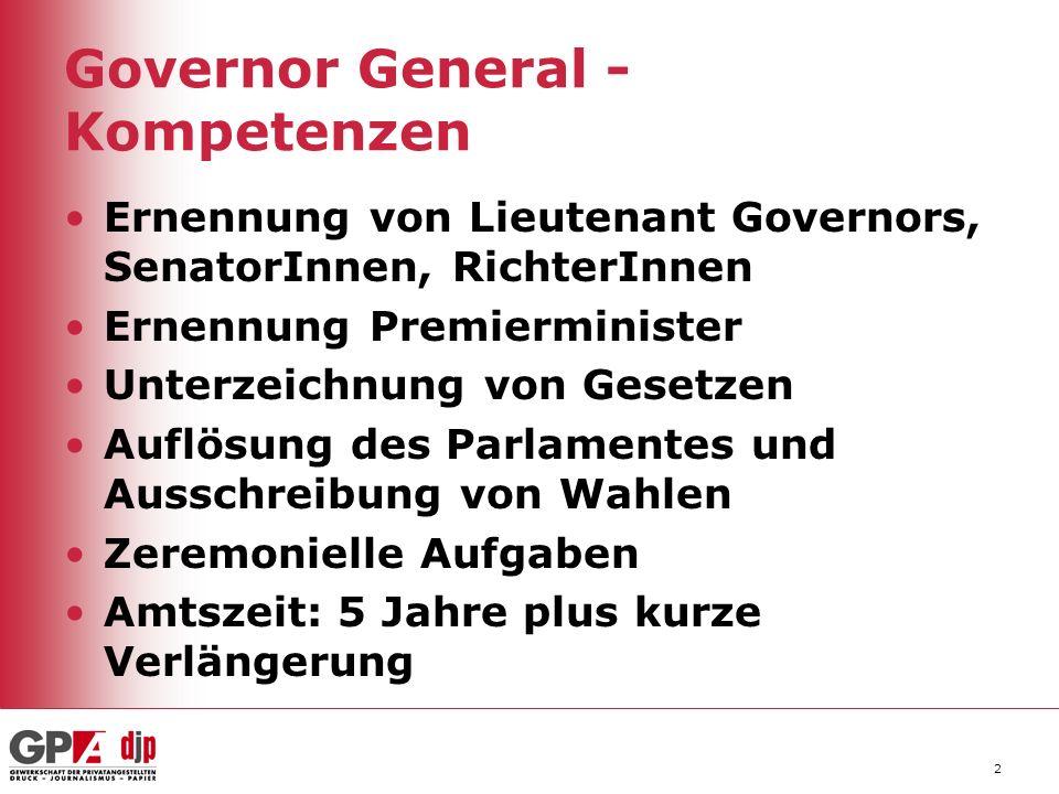 Governor General - Kompetenzen 2 Ernennung von Lieutenant Governors, SenatorInnen, RichterInnen Ernennung Premierminister Unterzeichnung von Gesetzen