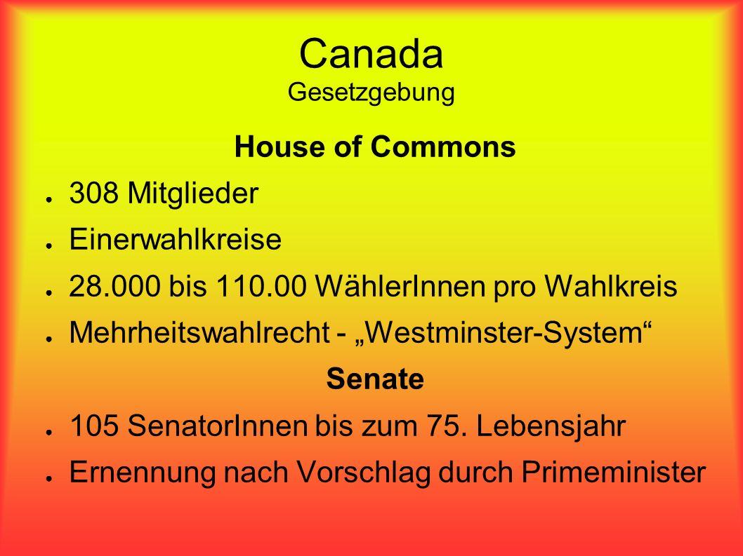 Canada Gesetzgebung House of Commons 308 Mitglieder Einerwahlkreise 28.000 bis 110.00 WählerInnen pro Wahlkreis Mehrheitswahlrecht - Westminster-System Senate 105 SenatorInnen bis zum 75.