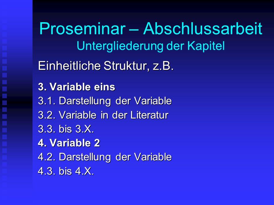 Proseminar – Abschlussarbeit Untergliederung der Kapitel Einheitliche Struktur, z.B.