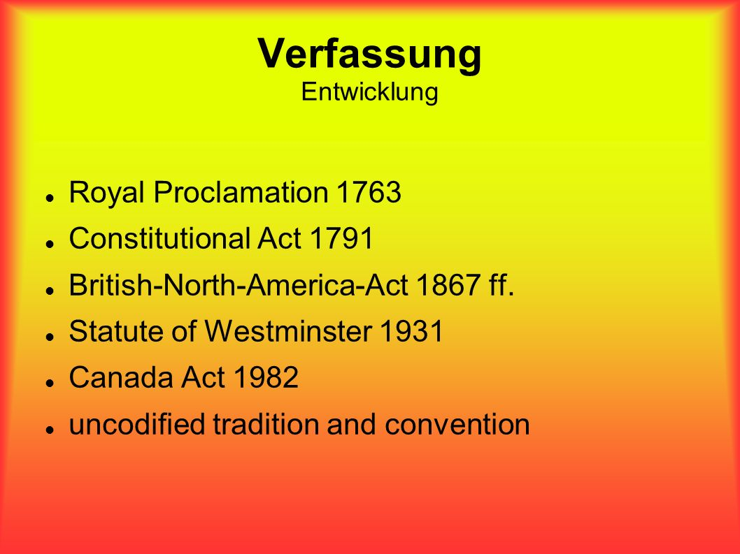 Verfassung Entwicklung Royal Proclamation 1763 Constitutional Act 1791 British-North-America-Act 1867 ff.