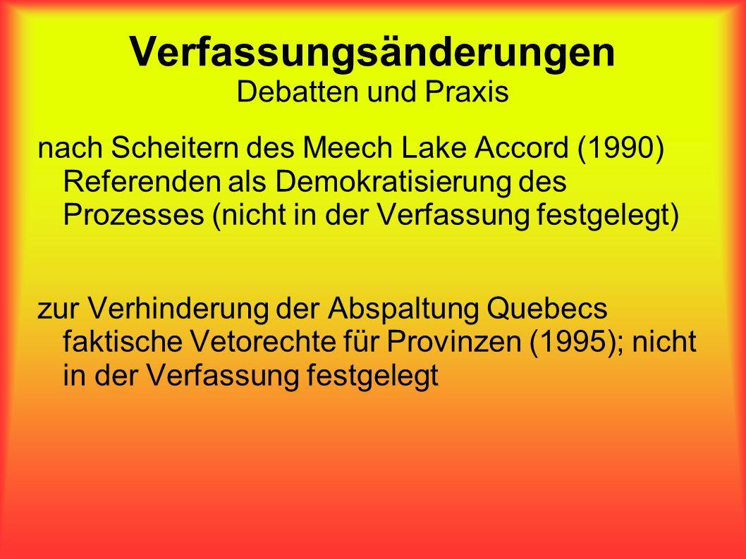 Verfassungsänderungen Debatten und Praxis nach Scheitern des Meech Lake Accord (1990) Referenden als Demokratisierung des Prozesses (nicht in der Verf