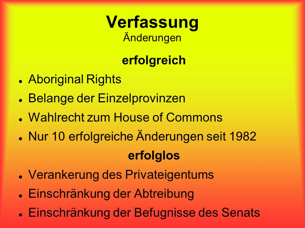 Verfassung Änderungen erfolgreich Aboriginal Rights Belange der Einzelprovinzen Wahlrecht zum House of Commons Nur 10 erfolgreiche Änderungen seit 198