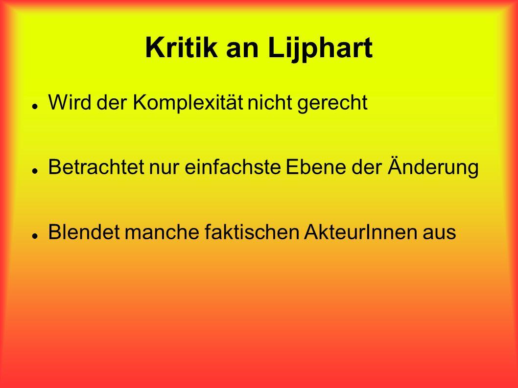 Kritik an Lijphart Wird der Komplexität nicht gerecht Betrachtet nur einfachste Ebene der Änderung Blendet manche faktischen AkteurInnen aus