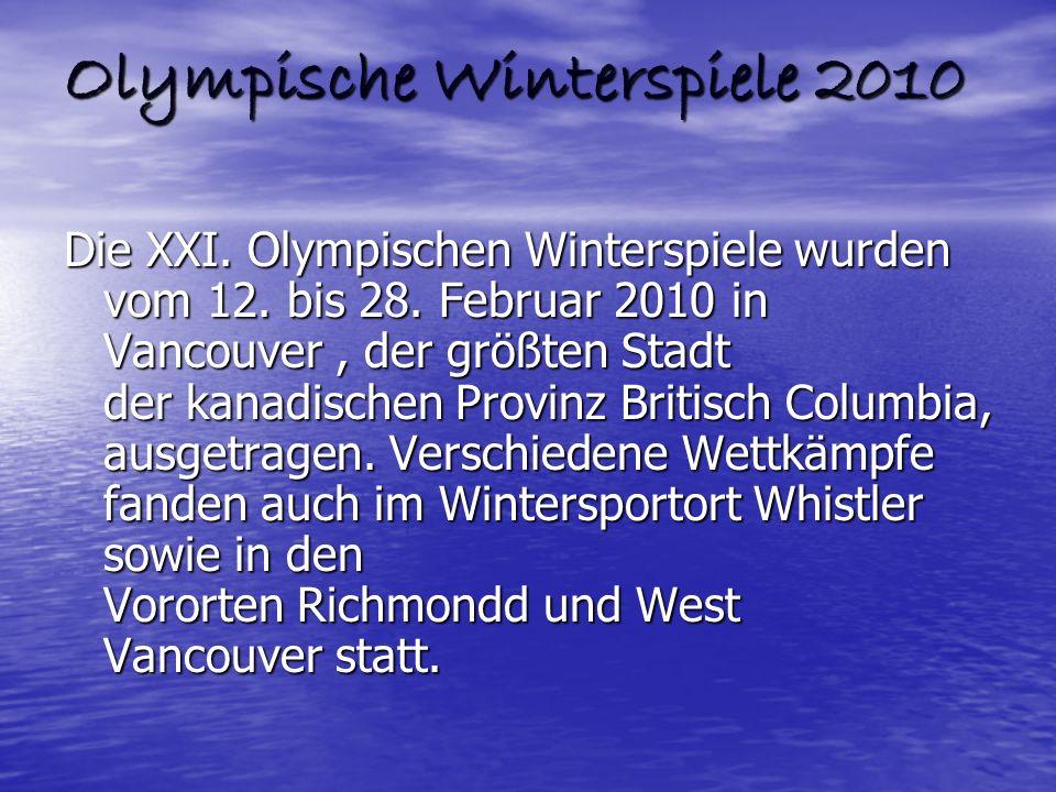 Olympische Winterspiele 2010 Die XXI. Olympischen Winterspiele wurden vom 12. bis 28. Februar 2010 in Vancouver, der größten Stadt der kanadischen Pro