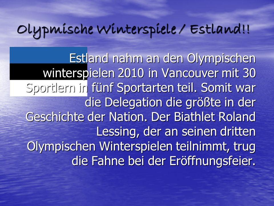 Olypmische Winterspiele / Estland!! Estland nahm an den Olympischen winterspielen 2010 in Vancouver mit 30 Sportlern in fünf Sportarten teil. Somit wa