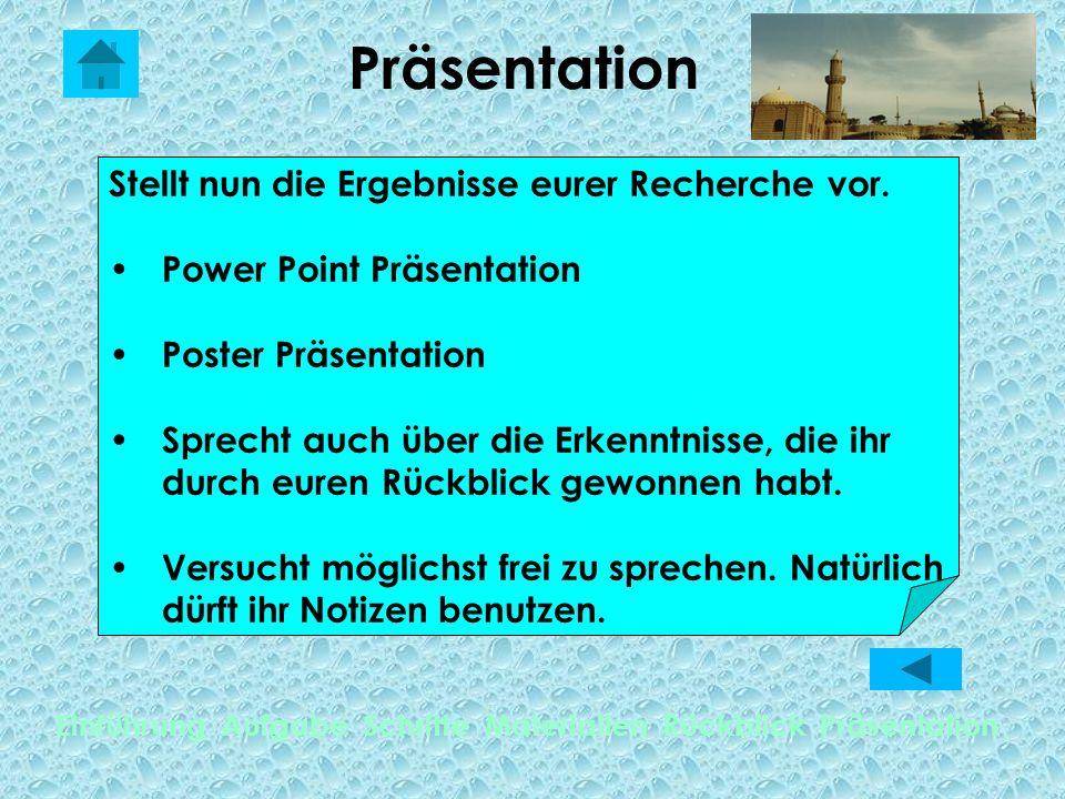Präsentation Einführung Aufgabe Schritte Materialien Rückblick Präsentation Stellt nun die Ergebnisse eurer Recherche vor. Power Point Präsentation Po