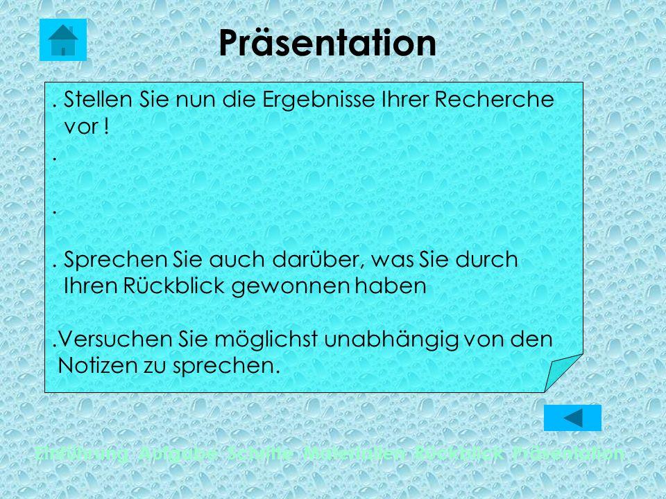 Präsentation Einführung Aufgabe Schritte Materialien Rückblick Präsentation. Stellen Sie nun die Ergebnisse Ihrer Recherche vor !.. Sprechen Sie auch