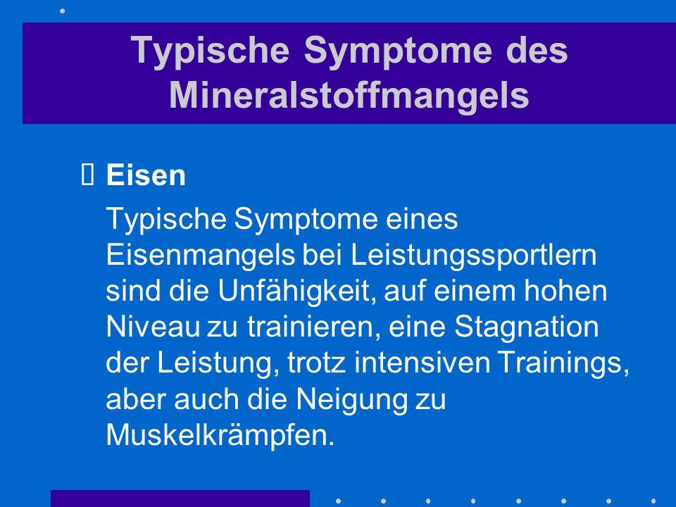 Typische Symptome des Mineralstoffmangels Eisen Typische Symptome eines Eisenmangels bei Leistungssportlern sind die Unfähigkeit, auf einem hohen Nive
