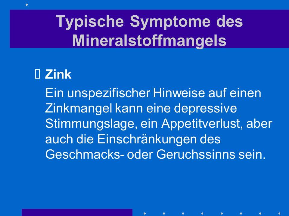 Typische Symptome des Mineralstoffmangels Zink Ein unspezifischer Hinweise auf einen Zinkmangel kann eine depressive Stimmungslage, ein Appetitverlust