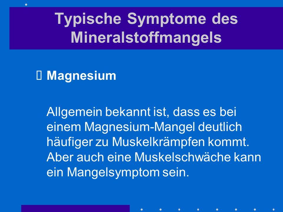 Typische Symptome des Mineralstoffmangels Magnesium Allgemein bekannt ist, dass es bei einem Magnesium-Mangel deutlich häufiger zu Muskelkrämpfen komm