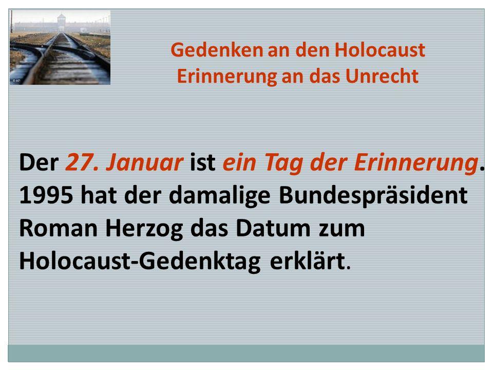 Der 27. Januar ist ein Tag der Erinnerung. 1995 hat der damalige Bundespräsident Roman Herzog das Datum zum Holocaust-Gedenktag erklärt. Gedenken an d