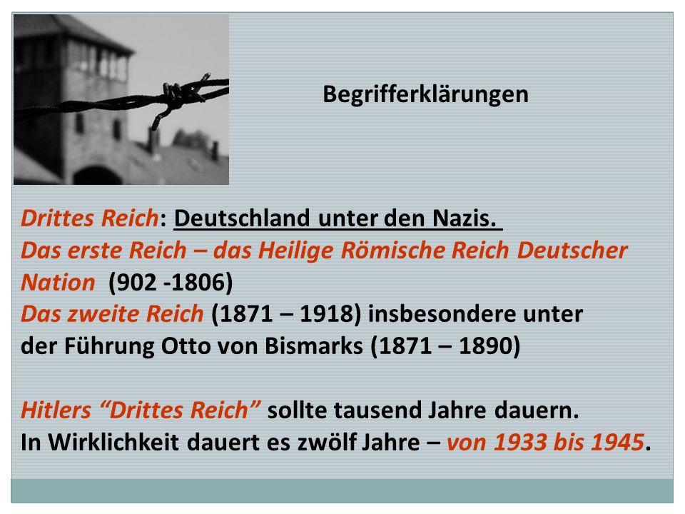 Begrifferklärungen Drittes Reich: Deutschland unter den Nazis. Das erste Reich – das Heilige Römische Reich Deutscher Nation (902 -1806) Das zweite Re