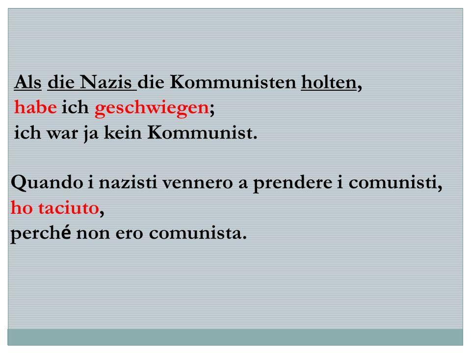 Als die Nazis die Kommunisten holten, habe ich geschwiegen; ich war ja kein Kommunist. Quando i nazisti vennero a prendere i comunisti, ho taciuto, pe