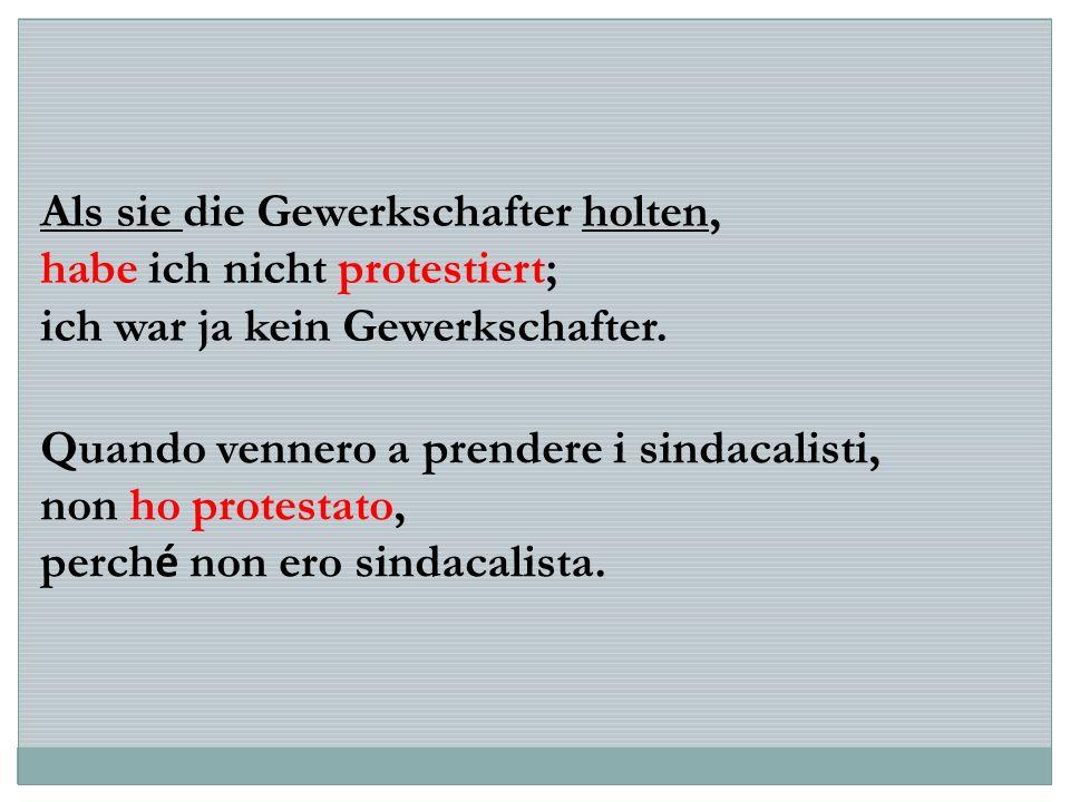 Als sie die Gewerkschafter holten, habe ich nicht protestiert; ich war ja kein Gewerkschafter. Quando vennero a prendere i sindacalisti, non ho protes