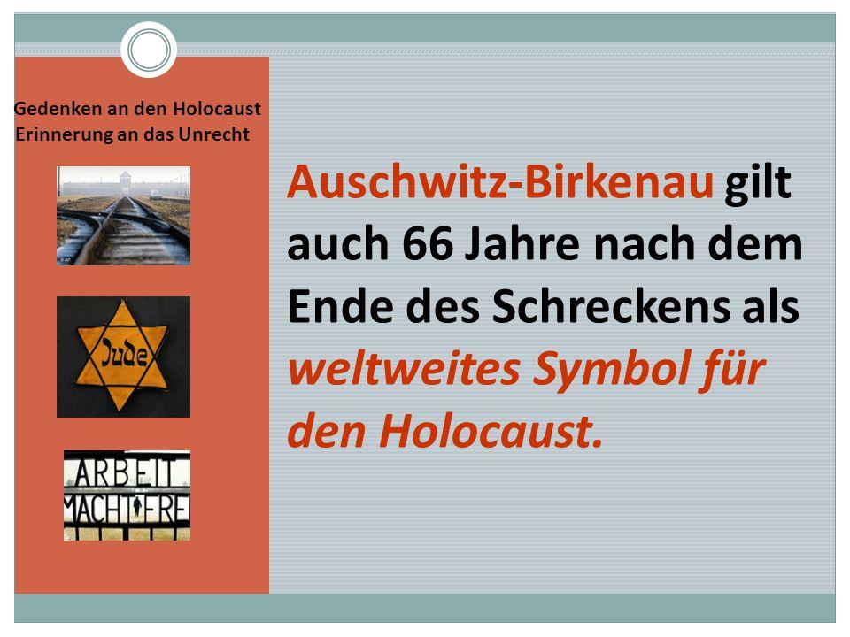 Gedenken an den Holocaust Erinnerung an das Unrecht Auschwitz-Birkenau gilt auch 66 Jahre nach dem Ende des Schreckens als weltweites Symbol für den H