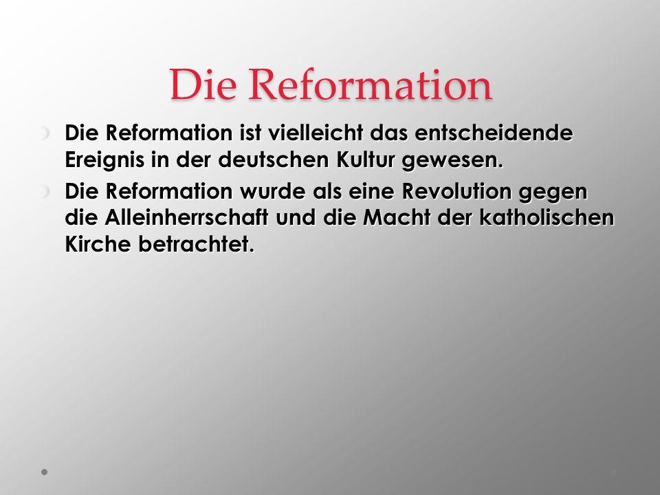 Die Reformation Die Reformation ist vielleicht das entscheidende Ereignis in der deutschen Kultur gewesen. Die Reformation wurde als eine Revolution g