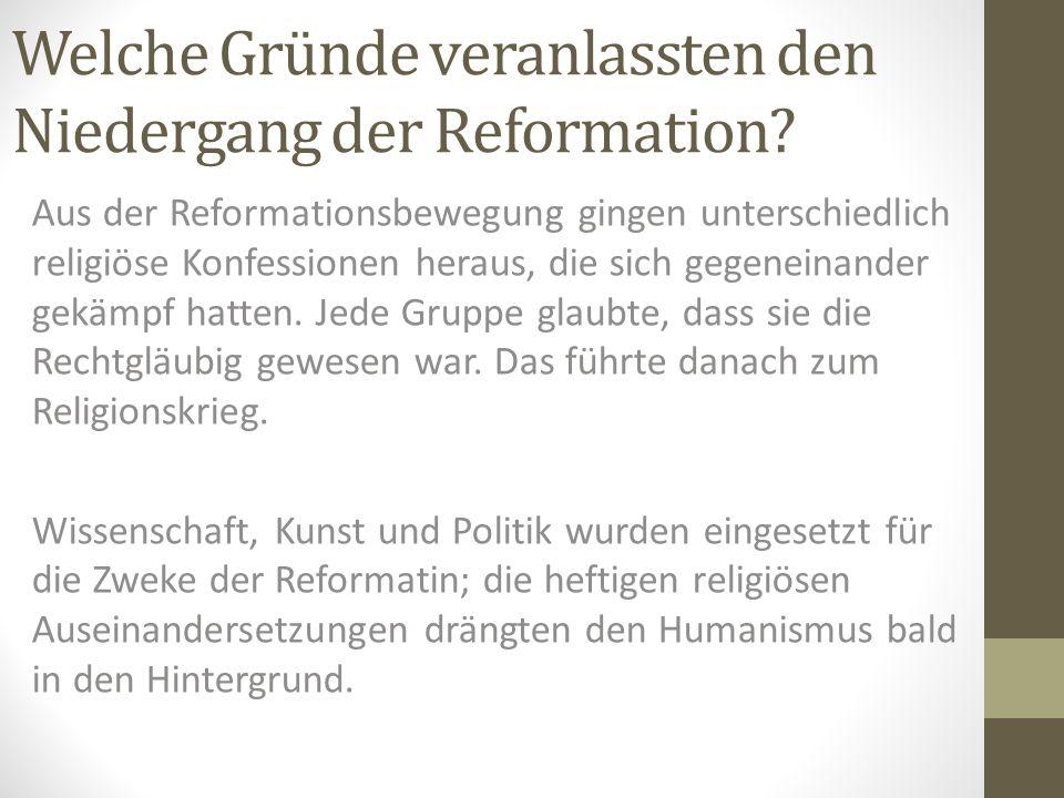 Welche Gründe veranlassten den Niedergang der Reformation? Aus der Reformationsbewegung gingen unterschiedlich religiöse Konfessionen heraus, die sich