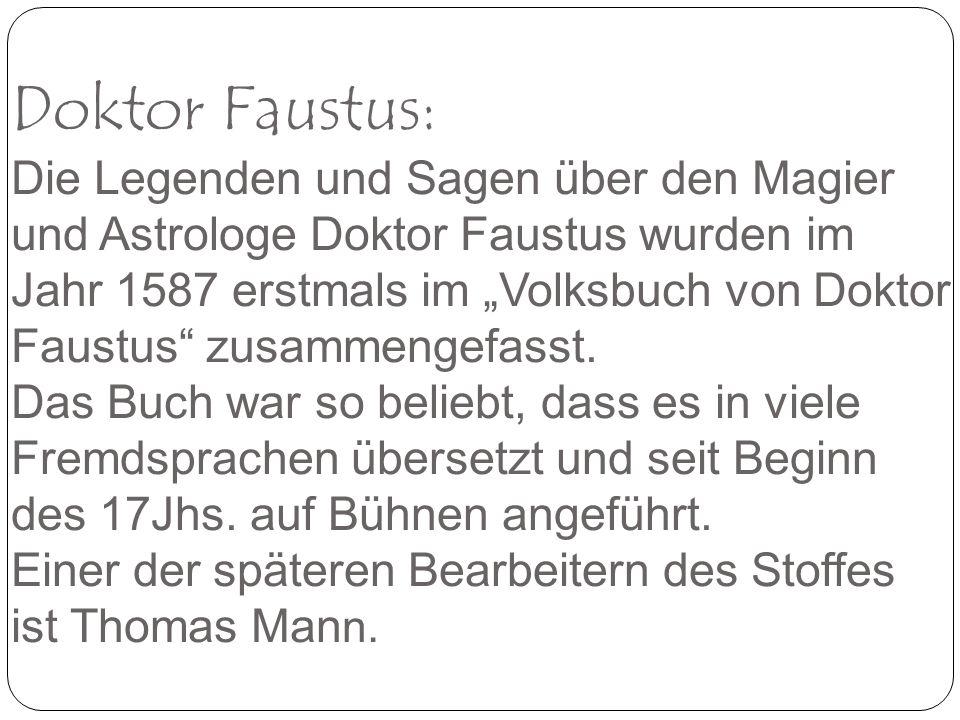 Doktor Faustus: Die Legenden und Sagen über den Magier und Astrologe Doktor Faustus wurden im Jahr 1587 erstmals im Volksbuch von Doktor Faustus zusammengefasst.