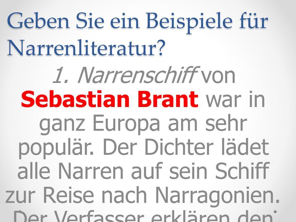 Geben Sie ein Beispiele für Narrenliteratur? 1. Narrenschiff von Sebastian Brant war in ganz Europa am sehr populär. Der Dichter lädet alle Narren auf
