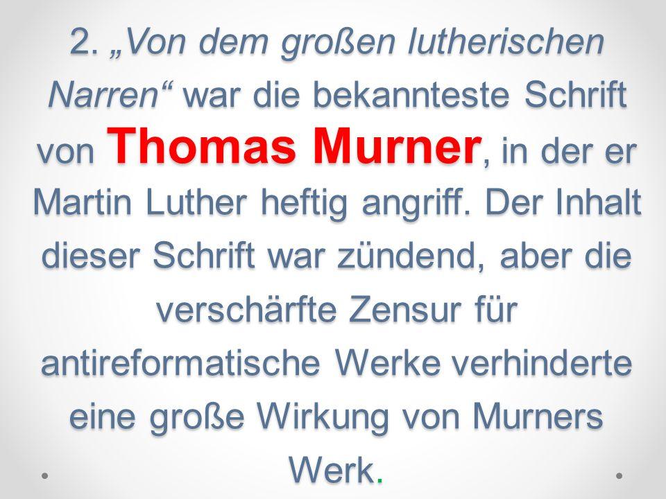 2. Von dem großen lutherischen Narren war die bekannteste Schrift von Thomas Murner, in der er Martin Luther heftig angriff. Der Inhalt dieser Schrift