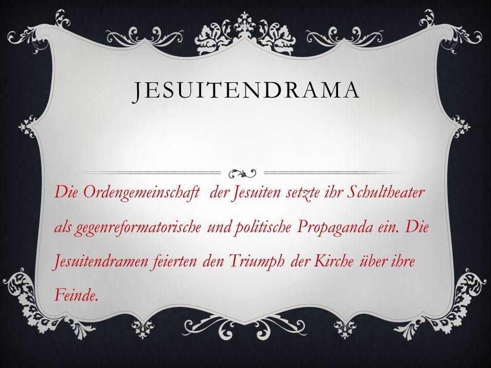 JESUITENDRAMA Die Ordengemeinschaft der Jesuiten setzte ihr Schultheater als gegenreformatorische und politische Propaganda ein. Die Jesuitendramen fe